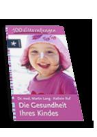 Die Gesundheit Ihres Kindes: 100 Elternfragen